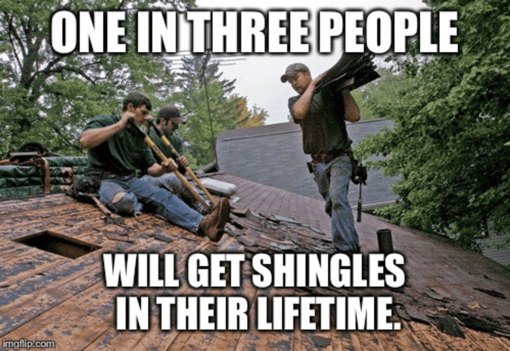 Total House Protection, shows a meme that says one in three people will get shingles in their lifetime with a background of roofers taking off an old roof.